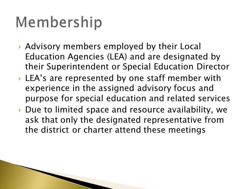  Advisory members employed by their Local Education Agencies (LEA) and are designated by their Superintendent or Special Education Director  LEA's a