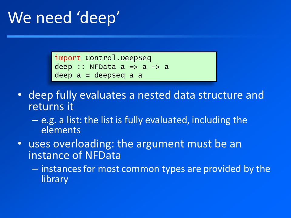 We need 'deep' deep fully evaluates a nested data structure and returns it – e.g.