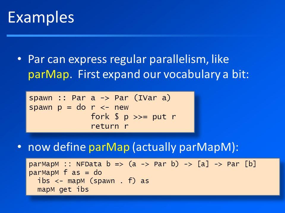 Par can express regular parallelism, like parMap.