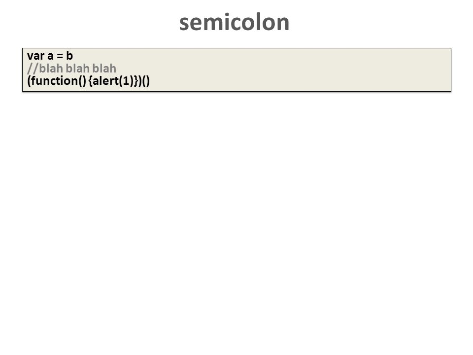semicolon var a = b //blah blah blah (function() {alert(1)})() var a = b //blah blah blah (function() {alert(1)})()