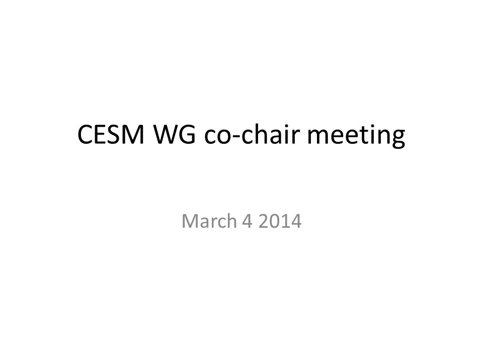 CESM WG co-chair meeting March 4 2014