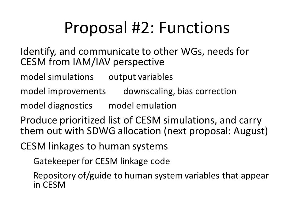 Proposal #2: Functions Identify, and communicate to other WGs, needs for CESM from IAM/IAV perspective model simulationsoutput variables model improve