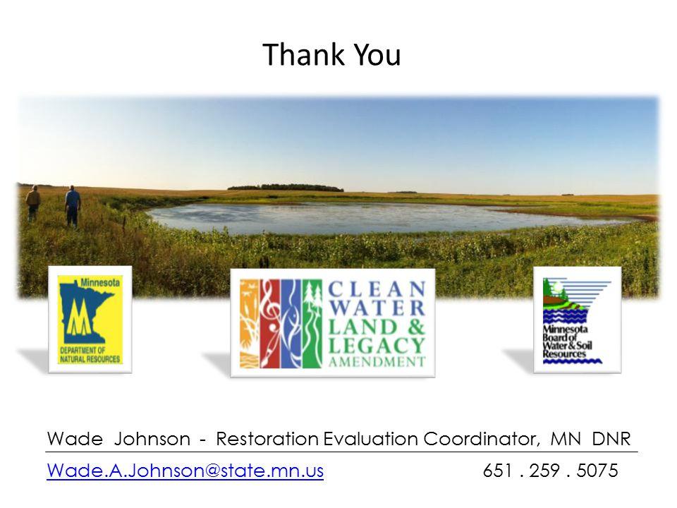 Wade Johnson - Restoration Evaluation Coordinator, MN DNR Wade.A.Johnson@state.mn.usWade.A.Johnson@state.mn.us 651.