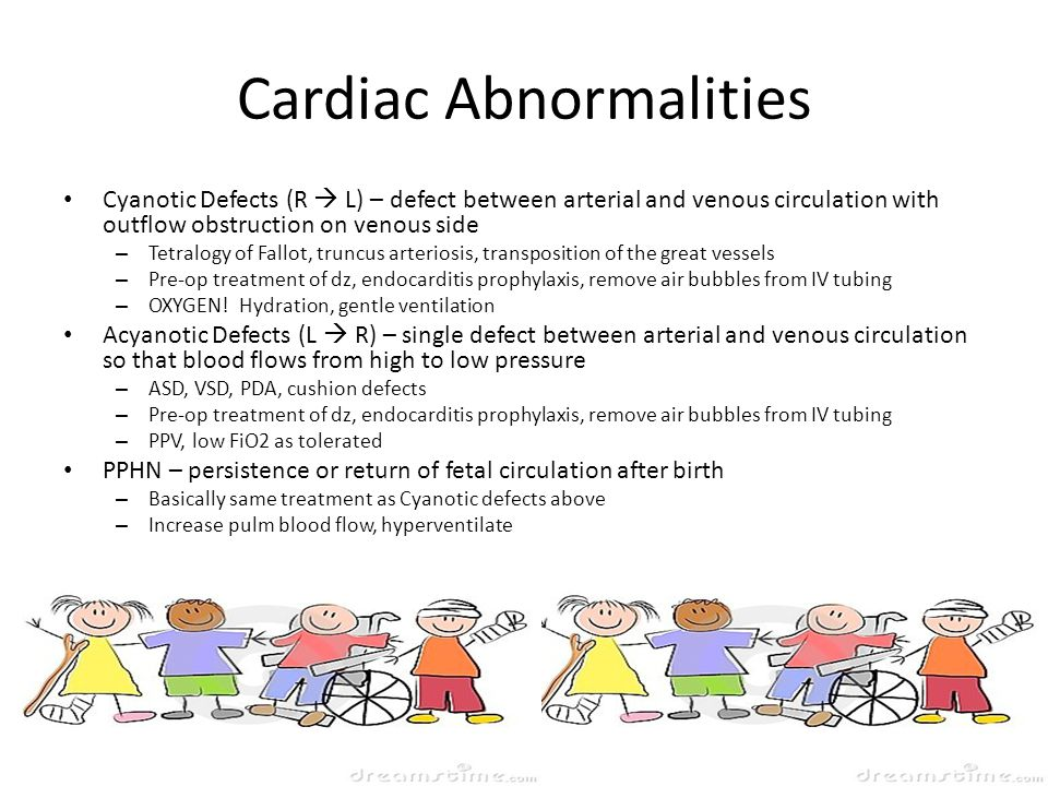 Cardiac Abnormalities Cyanotic Defects (R  L) – defect between arterial and venous circulation with outflow obstruction on venous side – Tetralogy of Fallot, truncus arteriosis, transposition of the great vessels – Pre-op treatment of dz, endocarditis prophylaxis, remove air bubbles from IV tubing – OXYGEN.