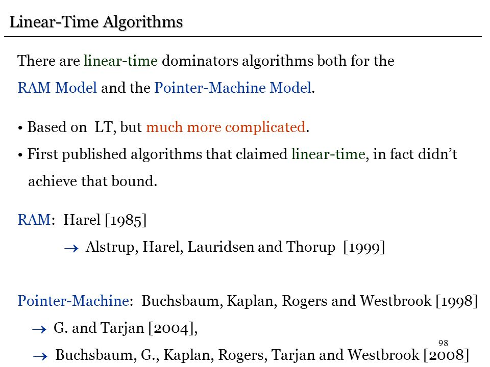 98 Linear-Time Algorithms Linear-Time Algorithms There are linear-time dominators algorithms both for the RAM Model and the Pointer-Machine Model.