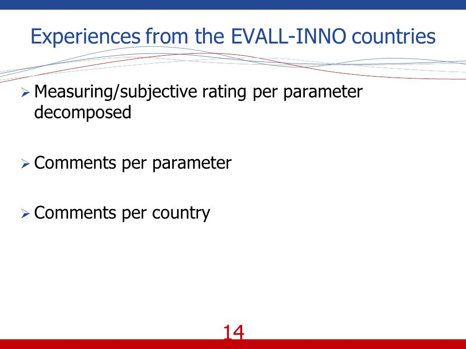 14 Experiences from the EVALL-INNO countries  Measuring/subjective rating per parameter decomposed  Comments per parameter  Comments per country