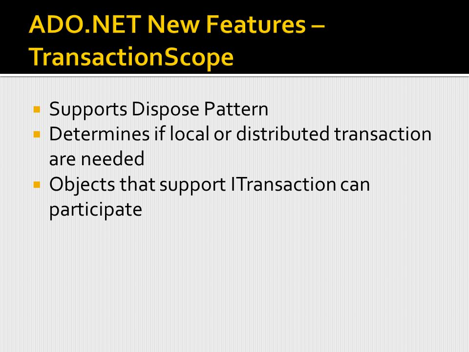  Supports Dispose Pattern  Determines if local or distributed transaction are needed  Objects that support ITransaction can participate