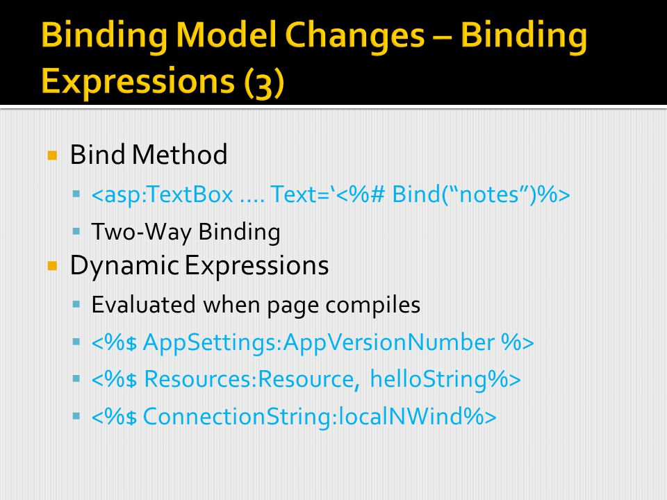  Bind Method   Two-Way Binding  Dynamic Expressions  Evaluated when page compiles 