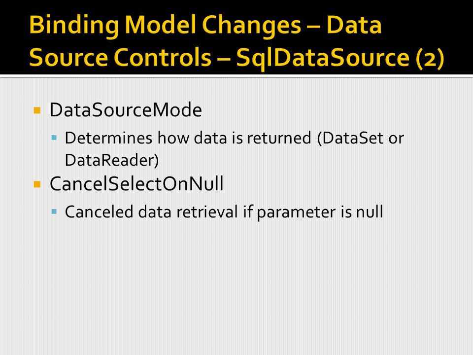  DataSourceMode  Determines how data is returned (DataSet or DataReader)  CancelSelectOnNull  Canceled data retrieval if parameter is null