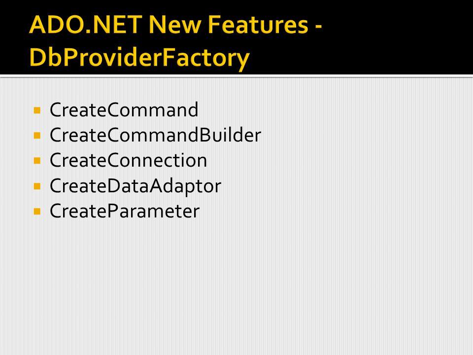  CreateCommand  CreateCommandBuilder  CreateConnection  CreateDataAdaptor  CreateParameter