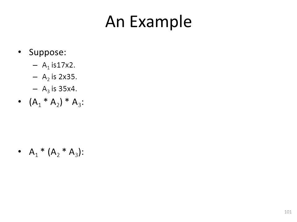 An Example Suppose: – A 1 is17x2. – A 2 is 2x35. – A 3 is 35x4.