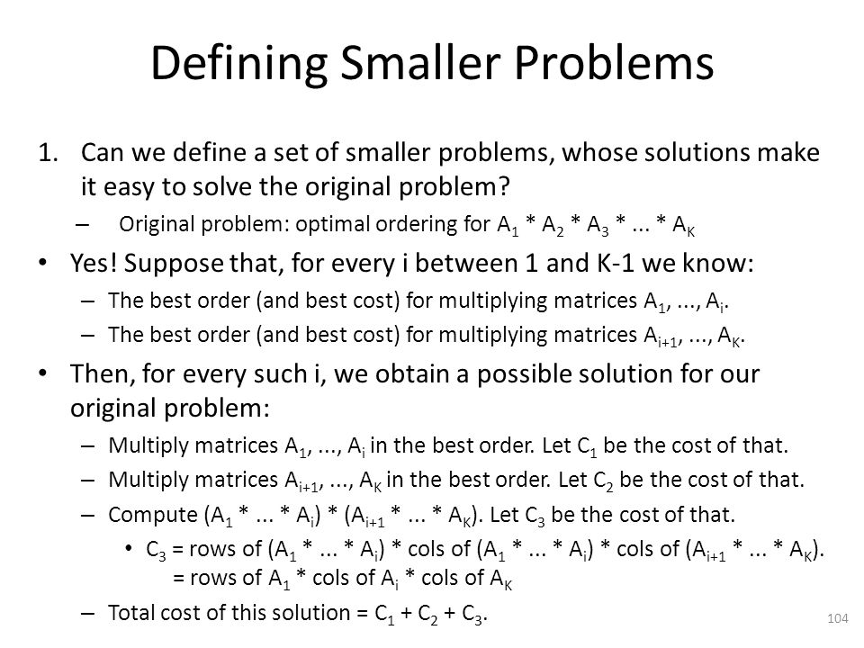 Defining Smaller Problems 1.Can we define a set of smaller problems, whose solutions make it easy to solve the original problem.