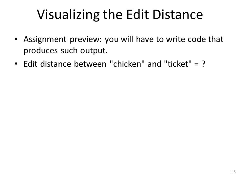 Visualizing the Edit Distance Assignment preview: you will have to write code that produces such output.