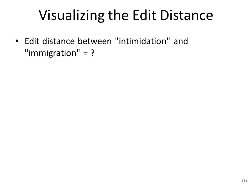 Visualizing the Edit Distance Edit distance between intimidation and immigration = 119