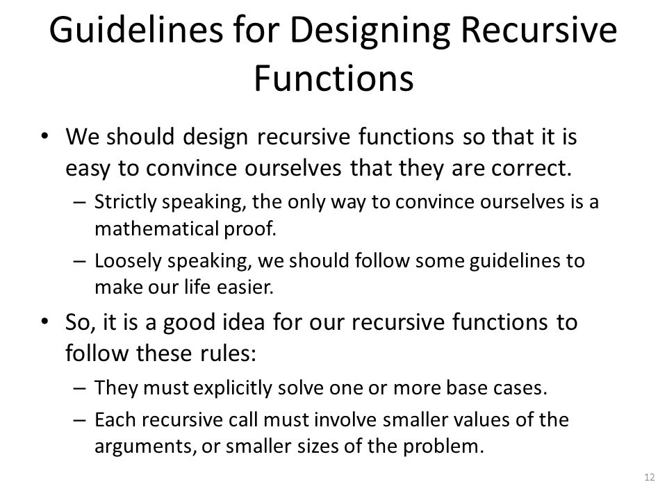 Guidelines for Designing Recursive Functions We should design recursive functions so that it is easy to convince ourselves that they are correct.
