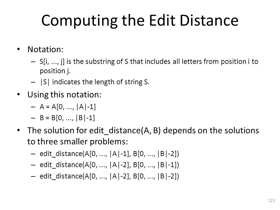 Computing the Edit Distance Notation: – S[i,..., j] is the substring of S that includes all letters from position i to position j.