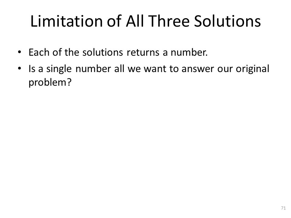 Limitation of All Three Solutions Each of the solutions returns a number.
