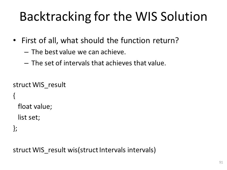 Backtracking for the WIS Solution 91 First of all, what should the function return.