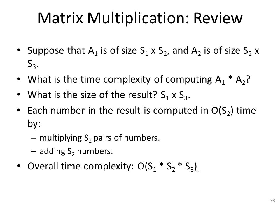 Matrix Multiplication: Review Suppose that A 1 is of size S 1 x S 2, and A 2 is of size S 2 x S 3.