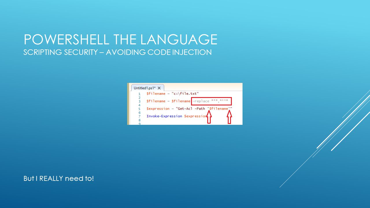 POWERSHELL THE LANGUAGE SCRIPTING SECURITY – AVOIDING CODE INJECTION But I REALLY need to!