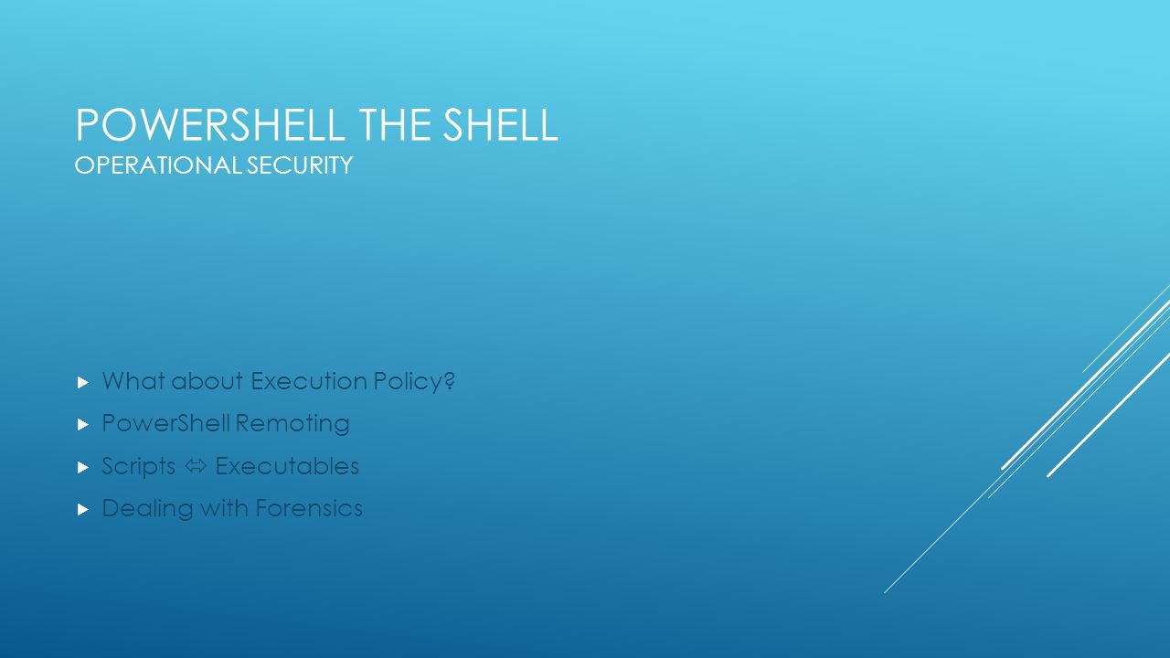 POWERSHELL THE SHELL OPERATIONAL SECURITY  What about Execution Policy.