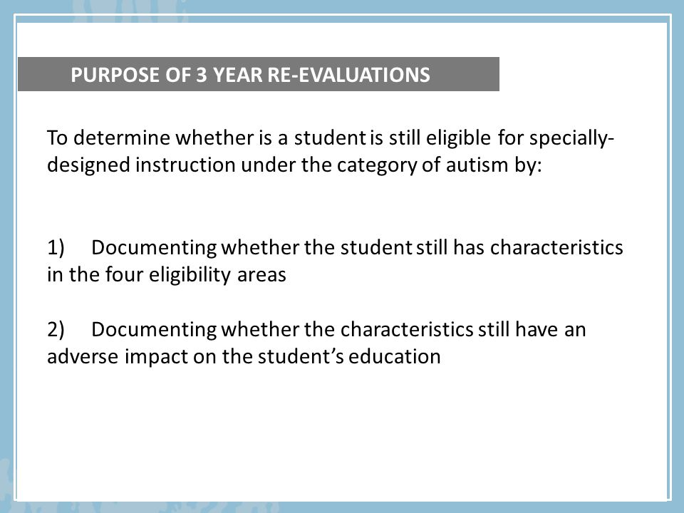 Evaluation Planning Meeting - Tips Consider inviting all IEP Team Members including the Autism Consultant.