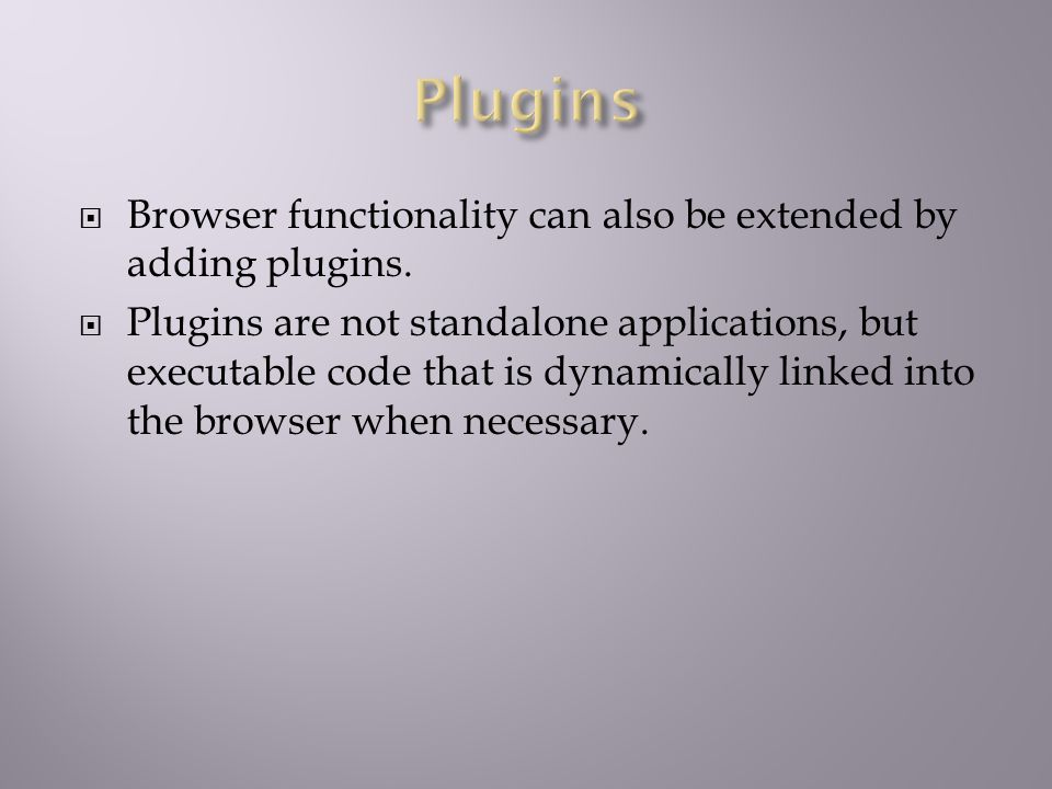  Browser functionality can also be extended by adding plugins.
