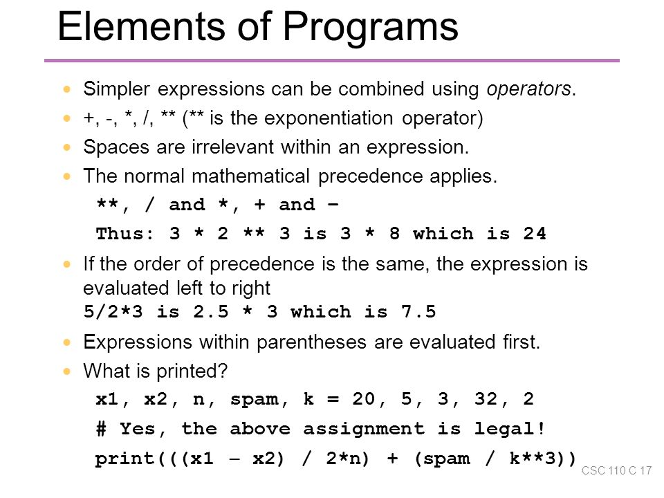 Elements of Programs  Simpler expressions can be combined using operators.