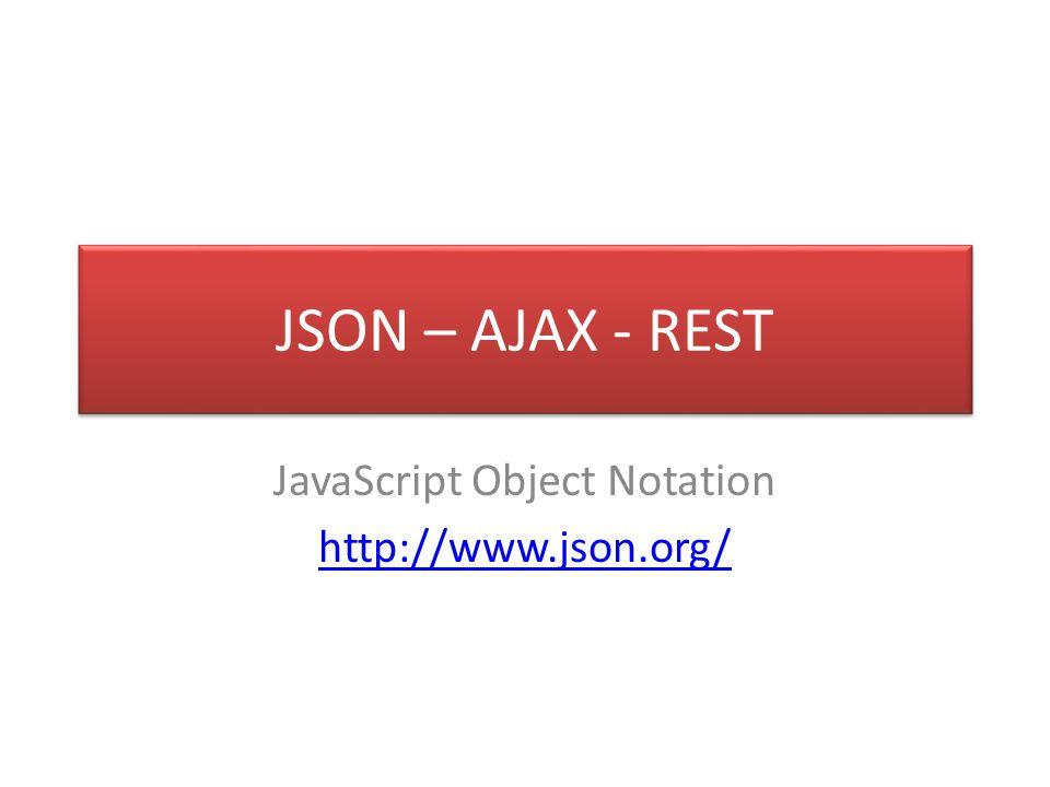 JSON – AJAX - REST JavaScript Object Notation http://www.json.org/