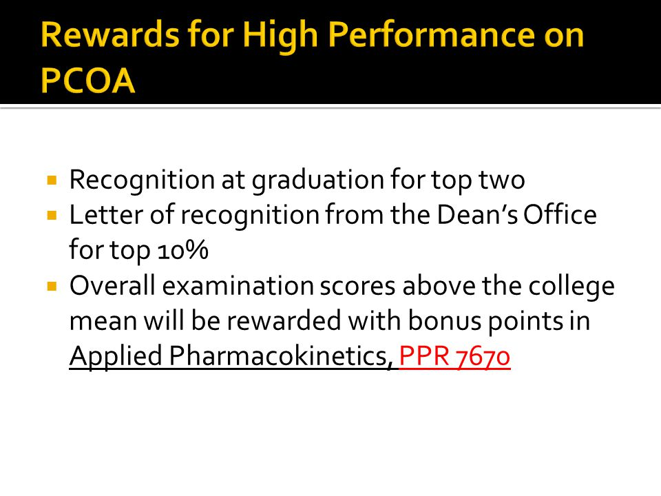  Recognition at graduation for top two  Letter of recognition from the Dean's Office for top 10%  Overall examination scores above the college mean