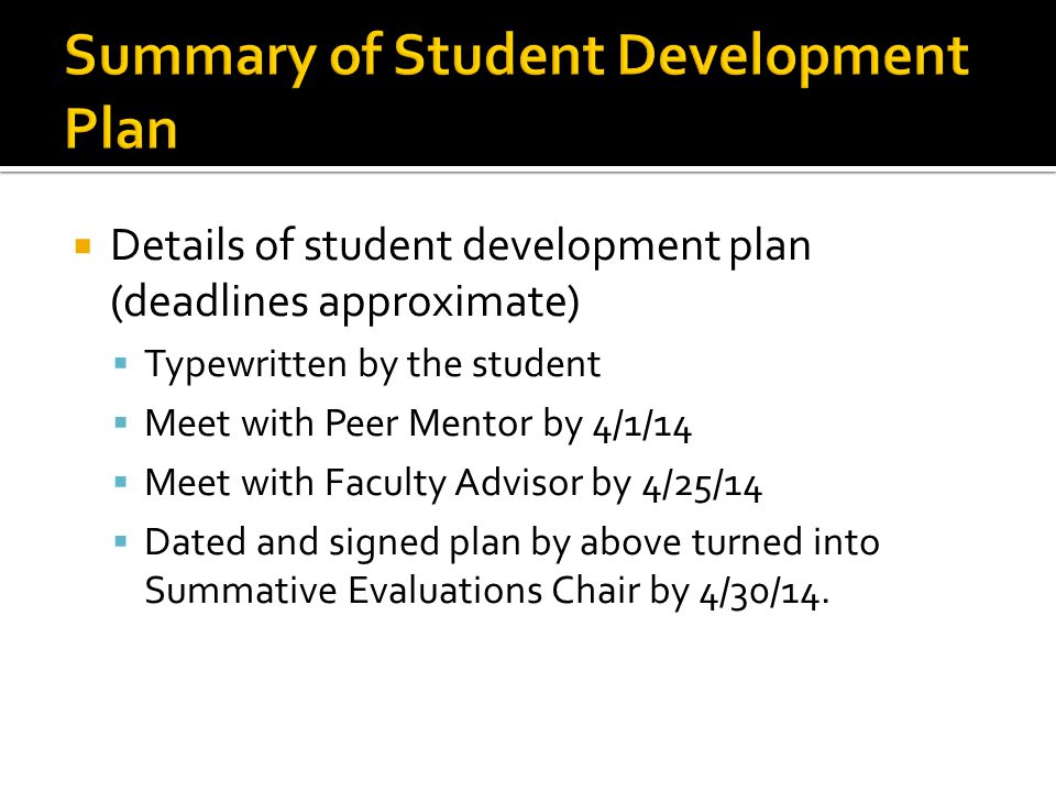  Details of student development plan (deadlines approximate)  Typewritten by the student  Meet with Peer Mentor by 4/1/14  Meet with Faculty Advis