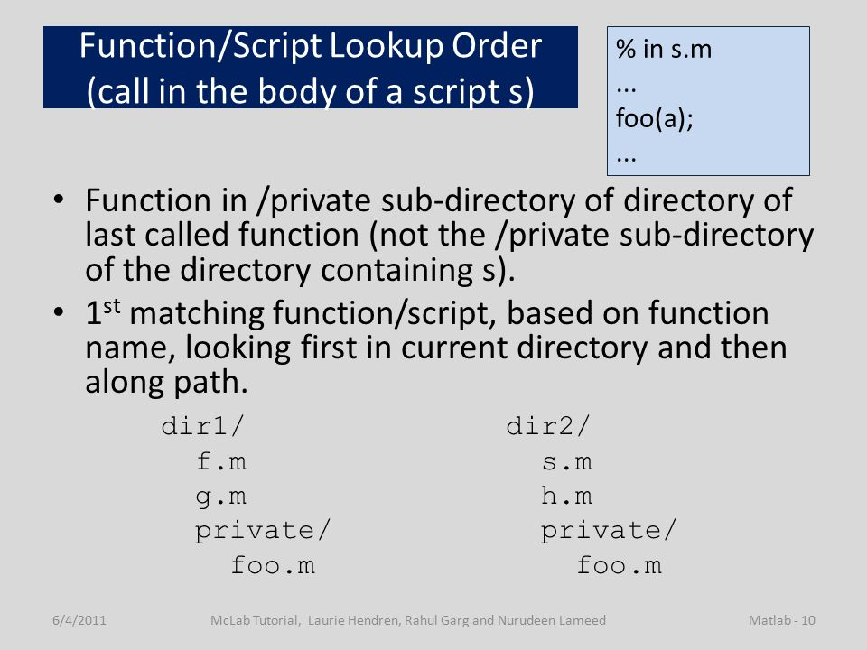 Function/Script Lookup Order (call in the body of a script s) Function in /private sub-directory of directory of last called function (not the /private sub-directory of the directory containing s).