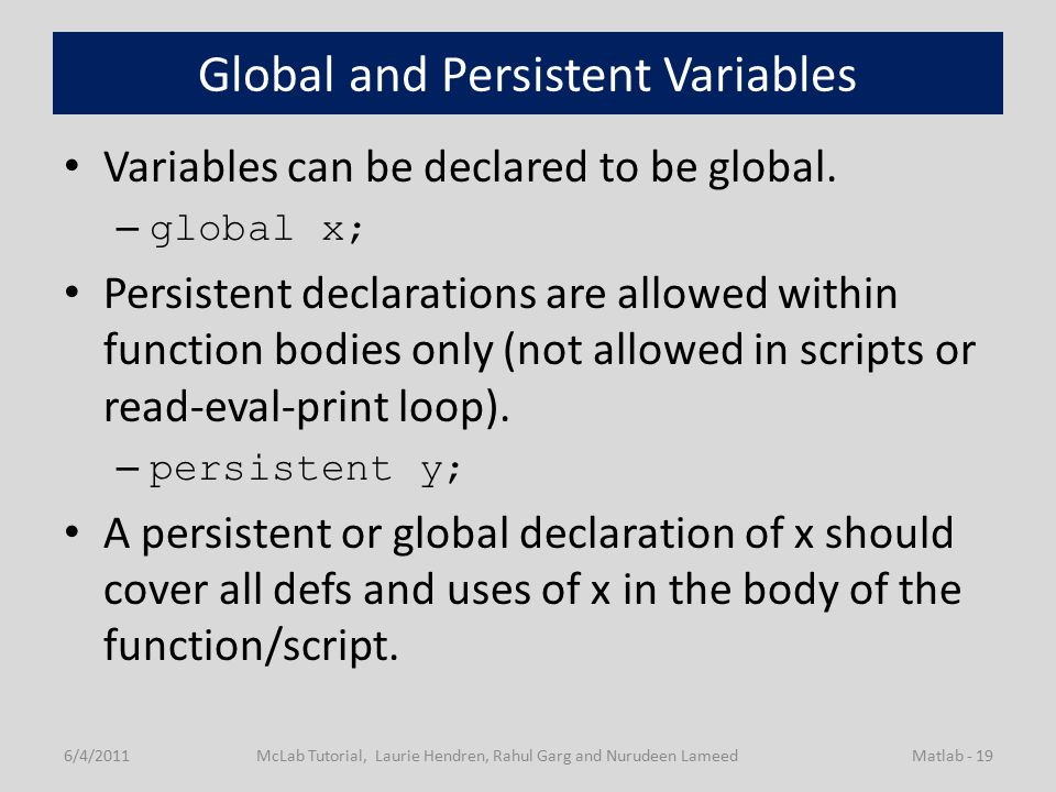 Global and Persistent Variables Variables can be declared to be global.