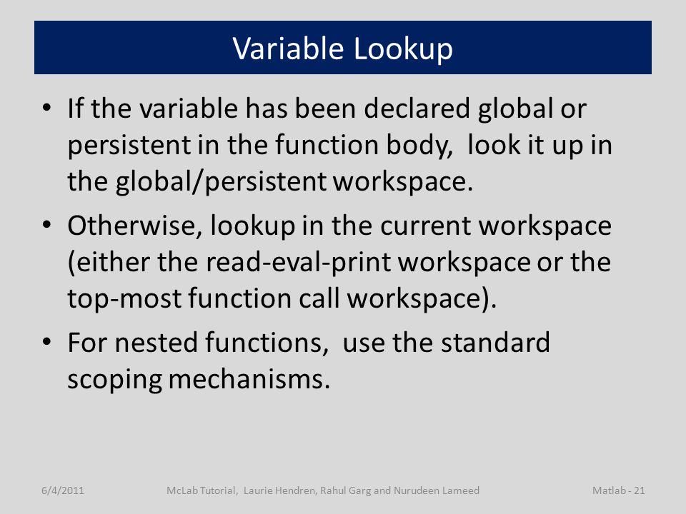 Variable Lookup If the variable has been declared global or persistent in the function body, look it up in the global/persistent workspace.