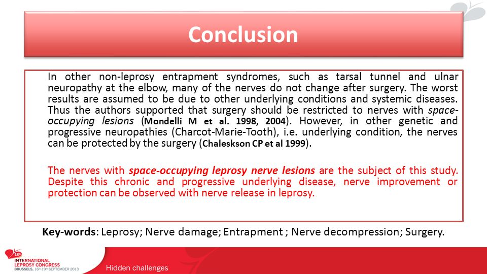 Conclusion In other non-leprosy entrapment syndromes, such as tarsal tunnel and ulnar neuropathy at the elbow, many of the nerves do not change after surgery.