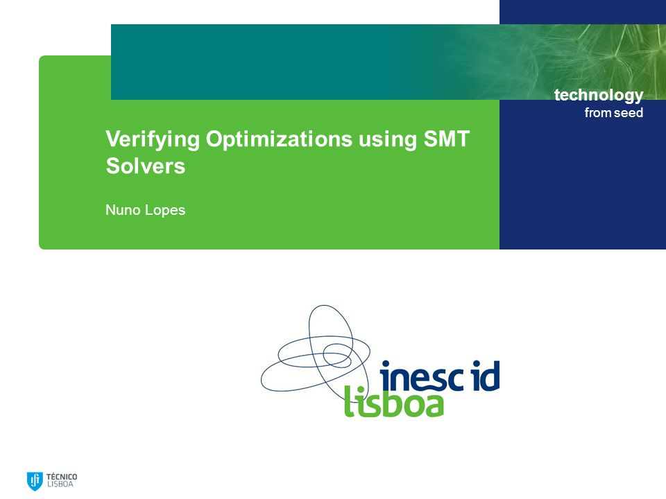 technology from seed Verifying Optimizations Using SMT Solvers Example: really testing for power of 2.