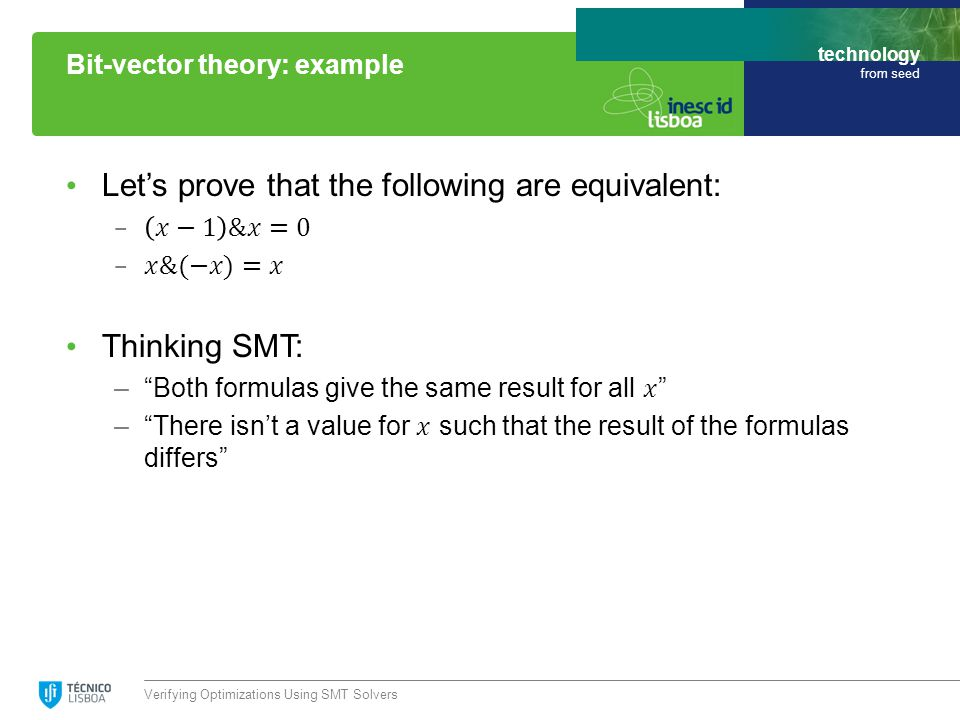technology from seed Verifying Optimizations Using SMT Solvers Bit-vector theory: example