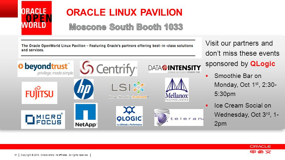 Copyright © 2013, Oracle and/or its affiliates. All rights reserved. 31 Visit our partners and don't miss these events sponsored by QLogic  Smoothie