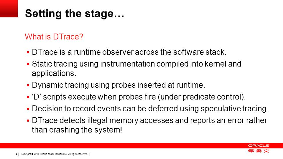 Copyright © 2013, Oracle and/or its affiliates. All rights reserved. 4 Setting the stage…  DTrace is a runtime observer across the software stack. 