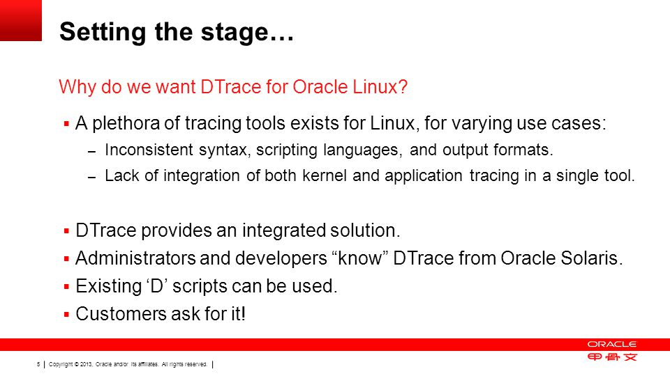 Copyright © 2013, Oracle and/or its affiliates. All rights reserved. 5 Setting the stage…  A plethora of tracing tools exists for Linux, for varying