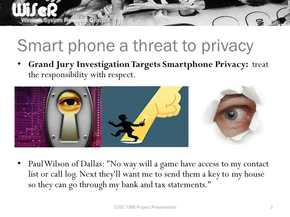 Smart phone a threat to privacy Grand Jury Investigation Targets Smartphone Privacy: treat the responsibility with respect.