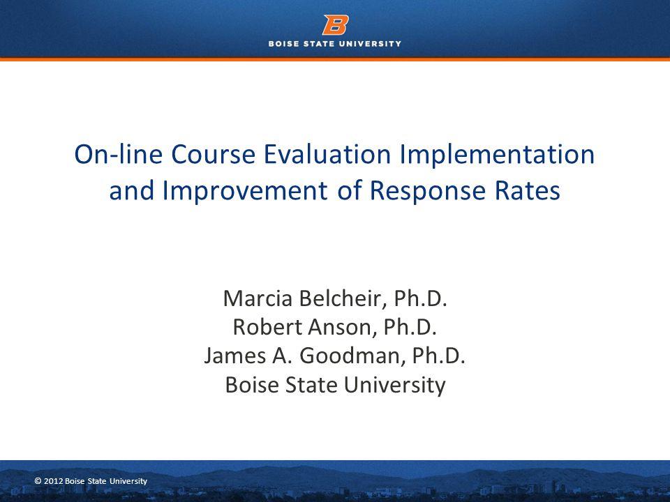 © 2012 Boise State University Marcia Belcheir, Ph.D.