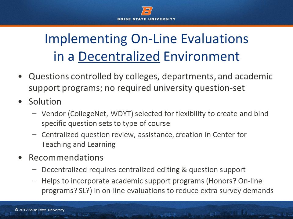 © 2012 Boise State University Part 2: Improving response rates The key to good student response rates for on-line evaluations often lie with the faculty ➢ What does the literature say.
