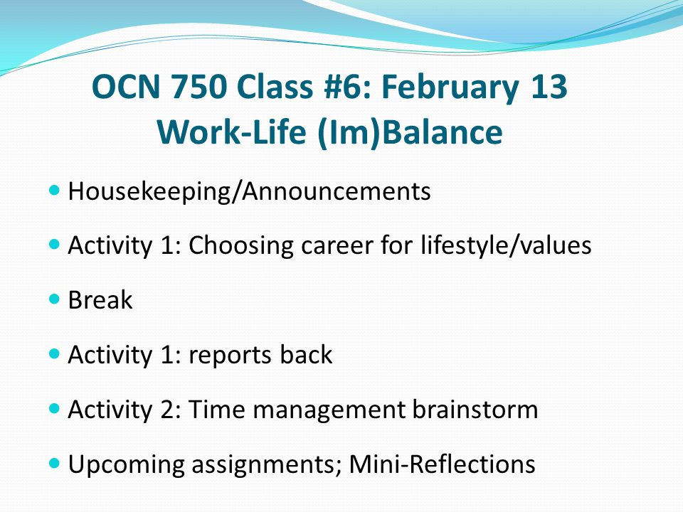 OCN 750 Class #6: February 13 Work-Life (Im)Balance Housekeeping/Announcements Activity 1: Choosing career for lifestyle/values Break Activity 1: repo