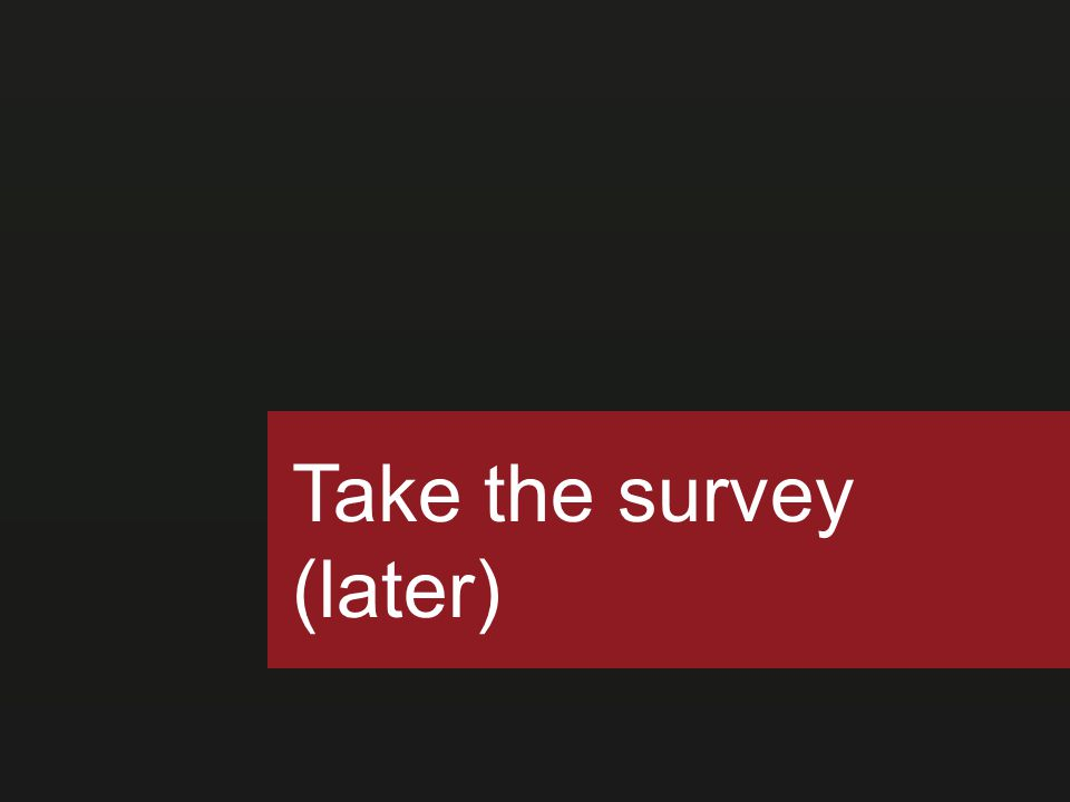 Take the survey (later)