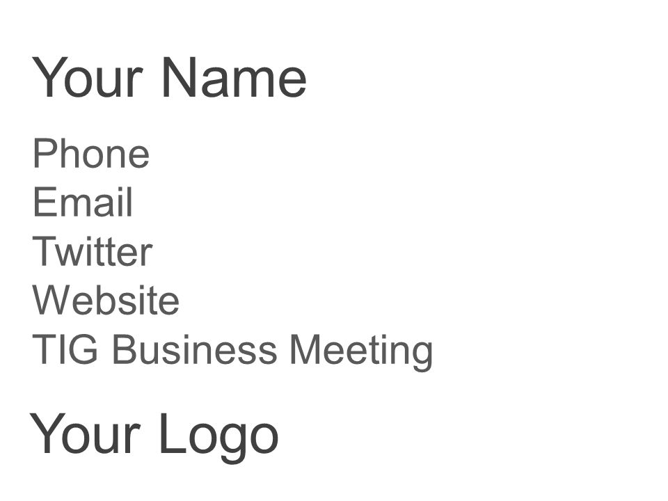 Your Name Phone Email Twitter Website TIG Business Meeting Your Logo