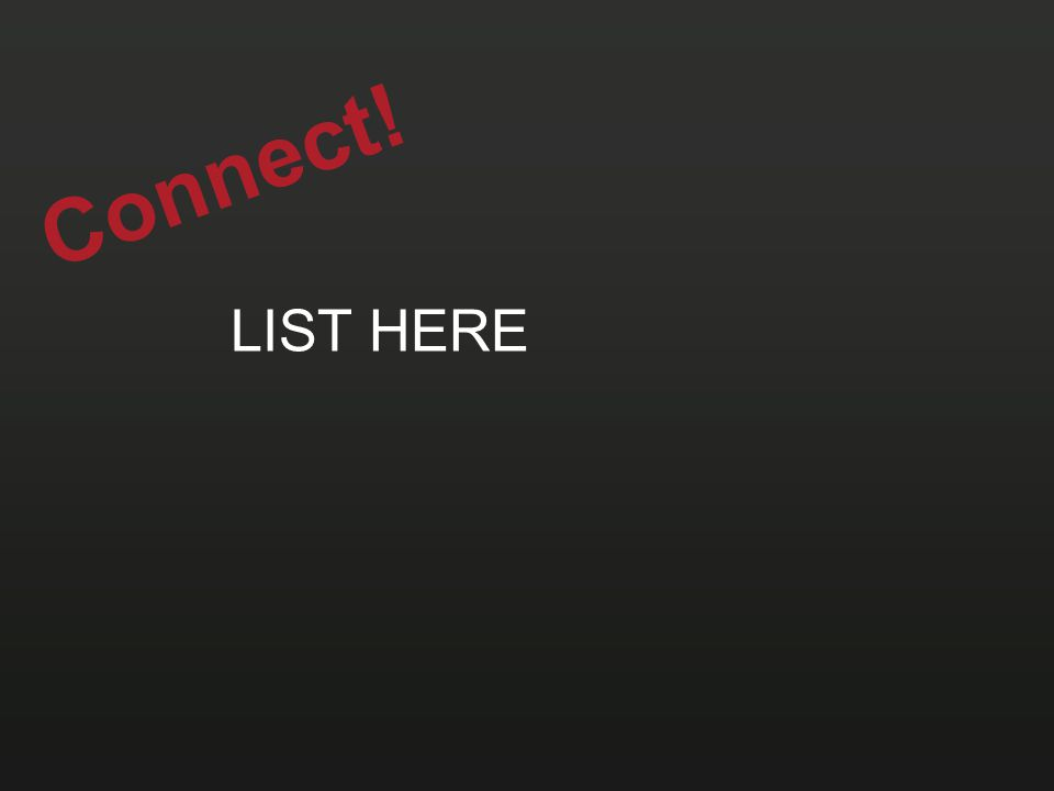 Connect! LIST HERE