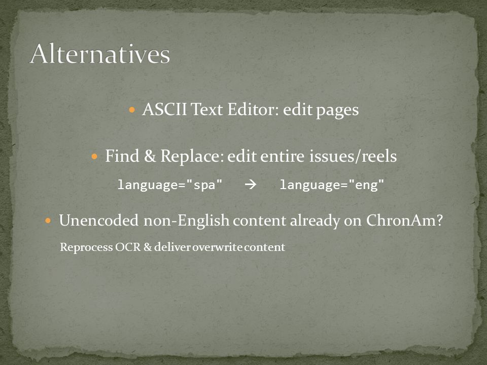 ASCII Text Editor: edit pages Find & Replace: edit entire issues/reels language= spa  language= eng Unencoded non-English content already on ChronAm.