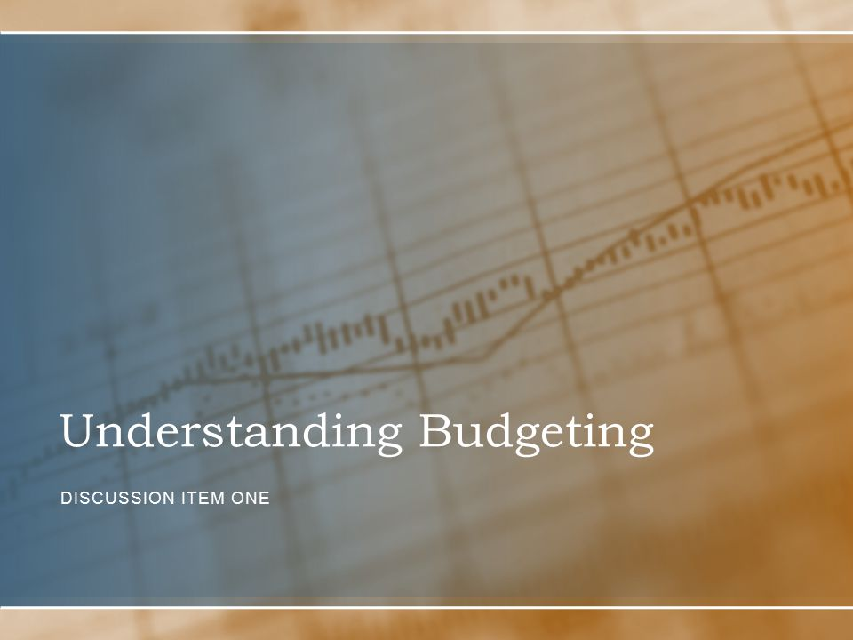 Understanding Budgeting DISCUSSION ITEM ONE
