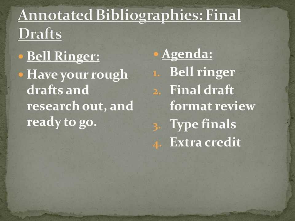 Bell Ringer: Have your rough drafts and research out, and ready to go.